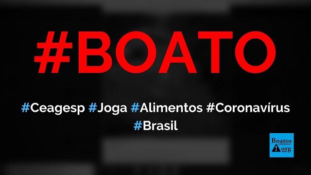 Ceagesp (Ceasa de São Paulo) joga alimentos fora por causa da quarentena, mostra vídeo, diz boato (Foto: Reprodução/Facebook)
