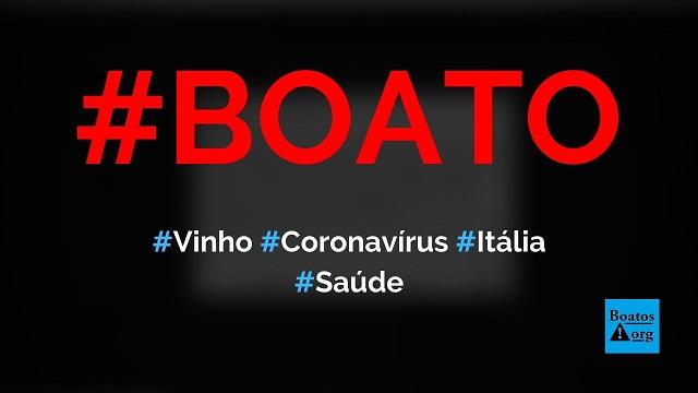 Coronavírus é transmissível através do vinho da Itália, diz boato (Foto: Reprodução/Facebook)
