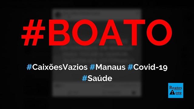 Caixões vazios estão sendo utilizados em enterros coletivos de Manaus (AM), diz boato (Foto: Reprodução/Facebook)
