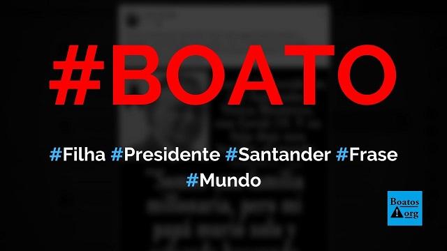 Filha do presidente do Santander disse que o pai morreu milionário buscando algo grátis, o ar, diz boato (Foto: Reprodução/Facebook)