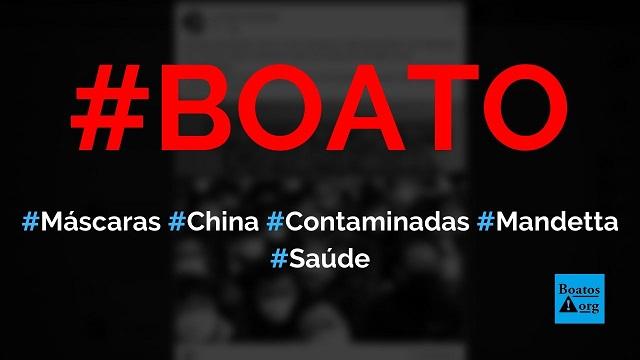 Máscaras da China compradas por Mandetta estão contaminadas com coronavírus, diz boato (Foto: Reprodução/Facebook)