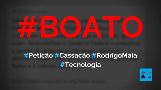 Petição pela cassação de Rodrigo Maia ajuda a tirá-lo da Câmara dos Deputados, diz boato (Foto: Reprodução/Facebook)