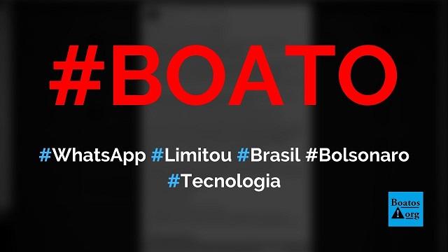 WhatsApp limitou compartilhamento apenas no Brasil só para prejudicar Bolsonaro, diz boato (Foto: Reprodução/Facebook)
