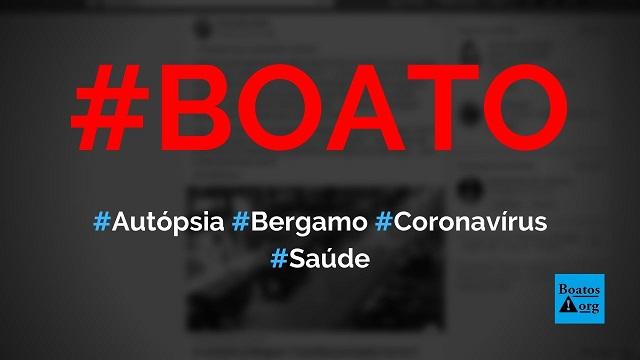 Autópsias em Bérgamo (Itália) mostram que Covid-19 não é a principal causa de mortes, diz boato (Foto: Reprodução/Facebook)