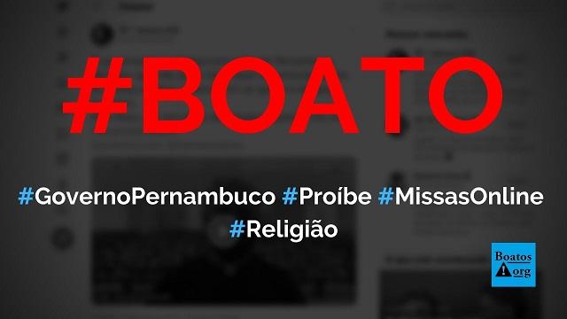 Governo de Pernambuco proíbe transmissão de missas e cultos religiosos online, diz boato (Foto: Reprodução/Facebook)