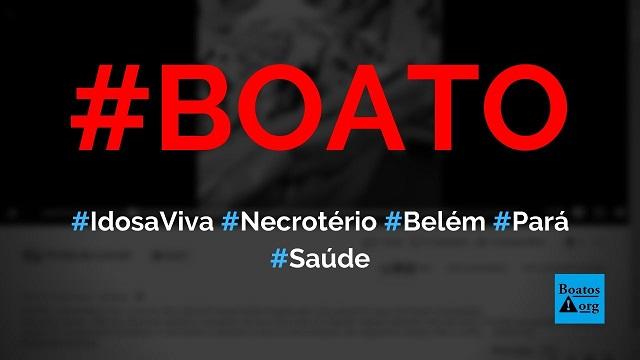 Idosa é levada viva em saco para necrotério de hospital em Belém, Pará, diz boato (Foto: Reprodução/Facebook)