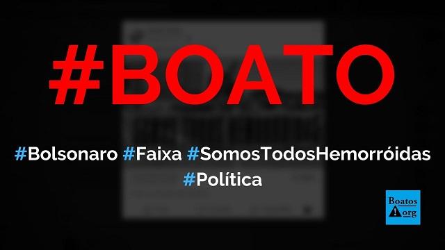 """Manifestantes pró-Bolsonaro criaram faixa com dizeres """"somos todos hemorróidas"""", diz boato (Foto: Reprodução/Facebook)"""