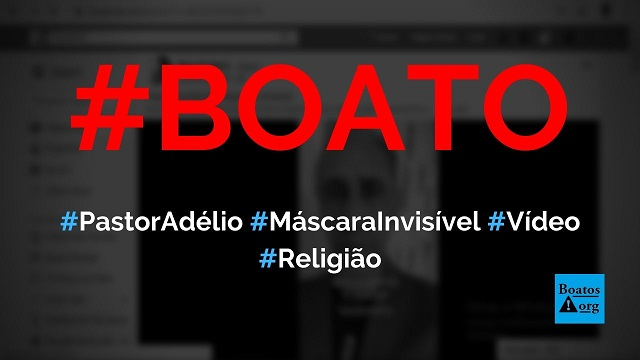 Pastor Adélio vende máscara invisível por R$ 300, mostra vídeo, diz boato (Foto: Reprodução/Facebook)
