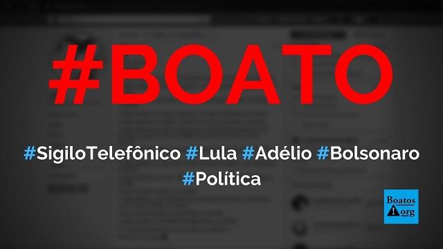 Sigilo telefônico de Lula e de Adélio Bispo são mantidos enquanto de Bolsonaro é quebrado, diz boato (Foto: Reprodução/Facebook)