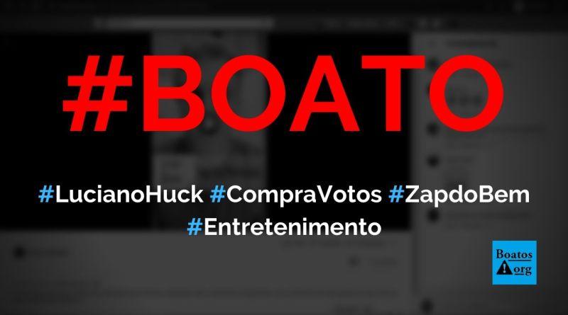 Luciano Huck está comprando votos para 2022 por meio do Zap do Bem, diz boato (Foto: Reprodução/Facebook)