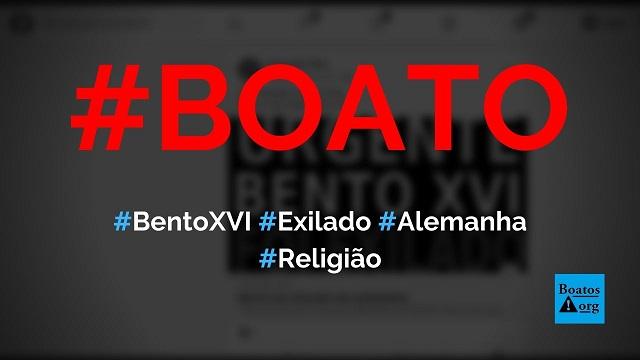 Papa Bento XVI foi exilado na Alemanha após ser expulso do Vaticano, diz boato (Foto: Reprodução/Facebook)