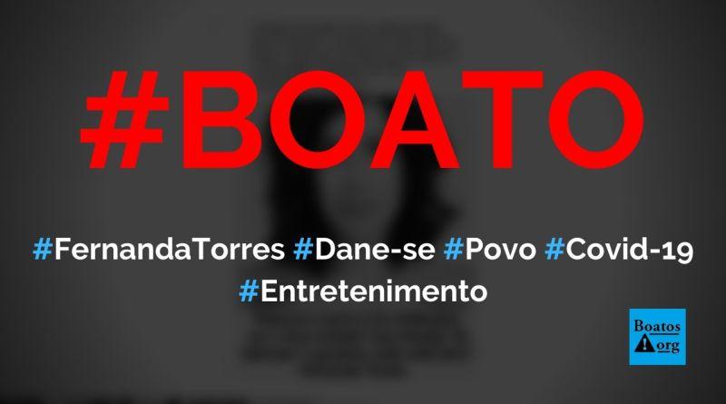 """Fernanda Torres disse """"dane-se o povo se o vírus cumprir missão de abreviar o governo"""", diz boato (Foto: Reprodução/WhatsApp)"""