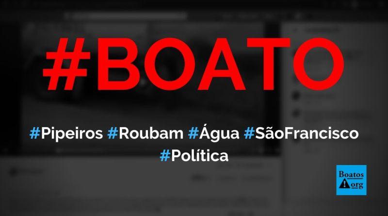 Pipeiros descartam água tirada do São Francisco a mando da esquerda do Ceará para sabotar Bolsonaro, diz boato (Foto: Reprodução/Facebook)