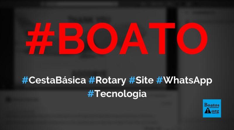 Rotary Internacional está dando cesta básica para quem compartilhar link no WhatsApp, diz boato (Foto: Reprodução/Facebook)