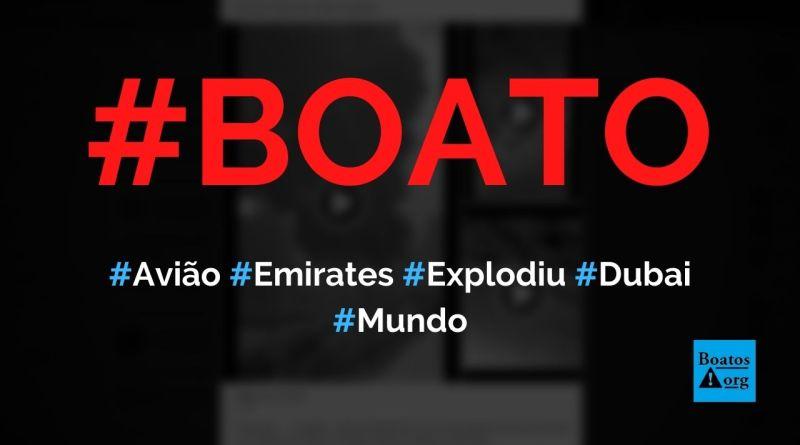 Avião da Emirates com 275 passageiros fez pouso forçado no aeroporto de Dubai e explodiu, diz boato (Foto: Reprodução/Facebook)