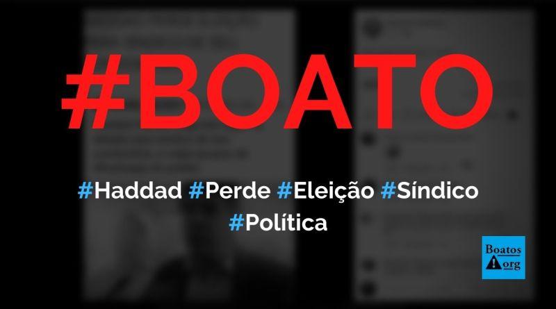 Haddad perde eleição para síndico e culpa grupos de WhatsApp de seu prédio, diz boato (Foto: Reprodução/Facebook)