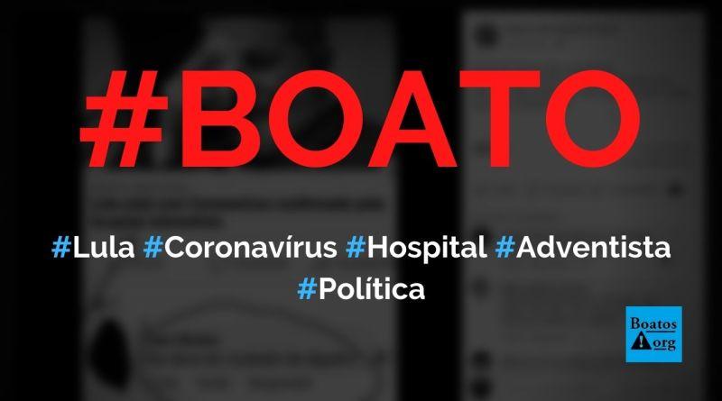 Lula está com coronavírus (Covid-19) e exame foi confirmado pelo hospital Adventista, diz boato (Foto: Reprodução/Facebook)