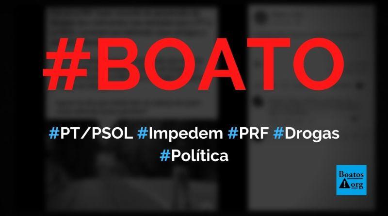 PT e PSOL entraram na Justiça para impedir que PRF combata tráfico de drogas e pirataria, diz boato (Foto: Reprodução/Facebook)