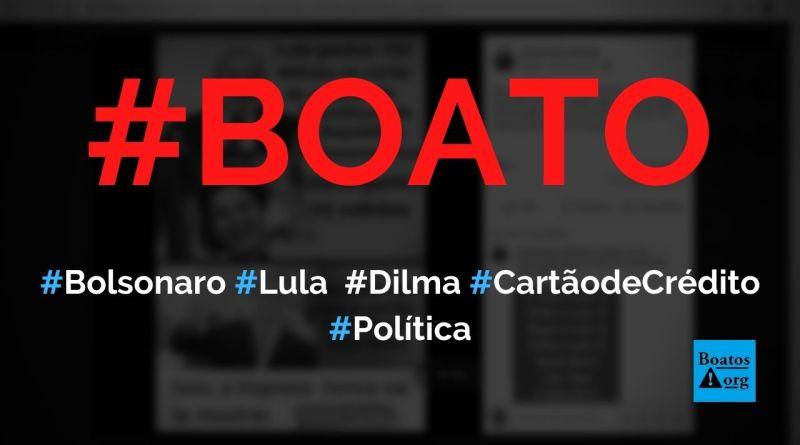 Bolsonaro gastou zero reais do cartão presidencial enquanto Lula gastou R$ 102 milhões e Dilma gastou R$ 95 milhões, diz boato (Foto: Reprodução/Facebook)