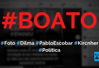 Dilma aparece em foto com Pablo Escobar, Cristina Kirchner e Nestor Kirchner, diz boato (Foto: Reprodução/Facebook)