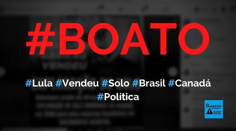Lula vendeu exploração do solo do Brasil para o Canadá em 2008, diz boato (Foto: Reprodução/Facebook)