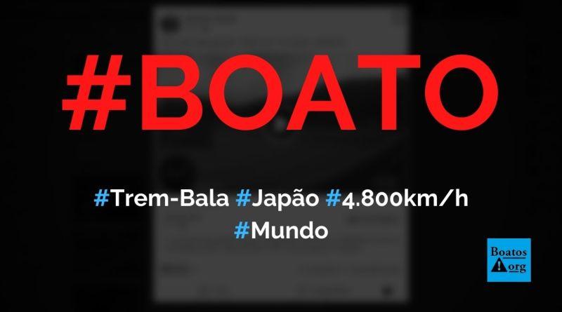 Novo trem-bala do Japão chega a 4.800 kmh de velocidade, mostra vídeo, diz boato (Foto: Reprodução/Facebook)
