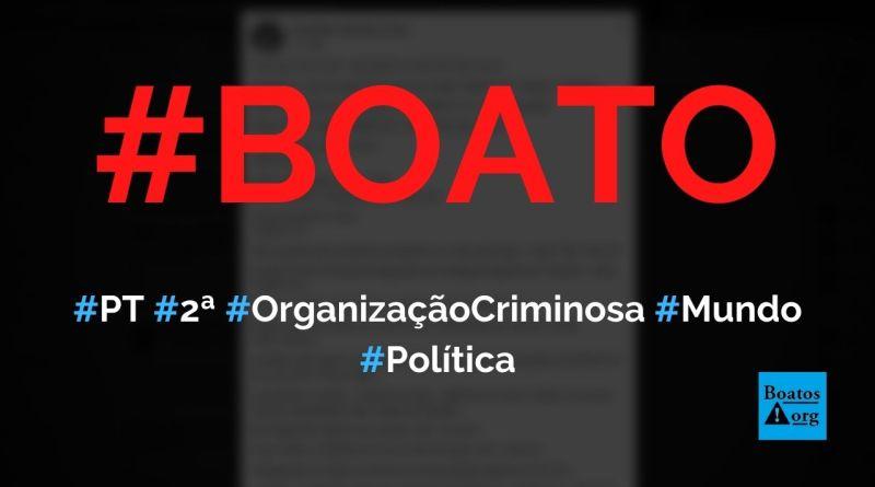 PT está em segundo lugar no ranking das maiores organizações criminosas da história, diz boato (Foto: Reprodução/Facebook)