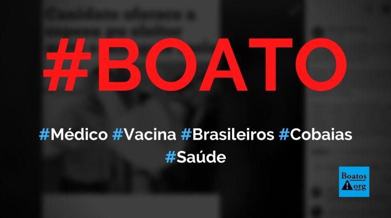 Médico denuncia que brasileiros serão cobaias da vacina chinesa, diz boato (Foto: Reprodução/Facebook)