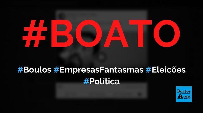 """Boulos criou um """"laranjal"""" com empresas fantasmas nas eleições 2020, diz boato (Foto: Reprodução/Facebook)"""