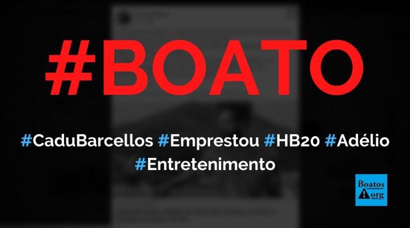 Cadu Barcellos emprestou HB20 para Adélio Bispo atacar Bolsonaro, diz boato (Foto: Reprodução/Facebook)