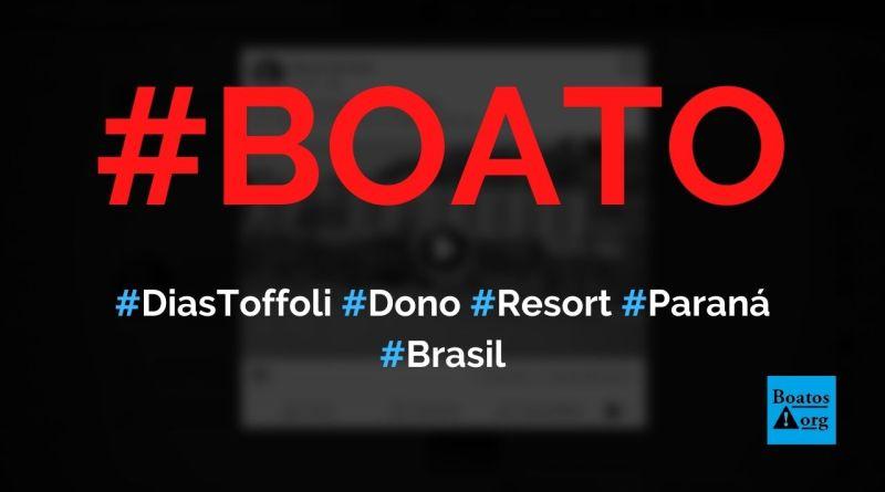 Ministro Dias Toffoli do STF é dono de resort no Paraná, diz boato (Foto: Reprodução/Facebook)