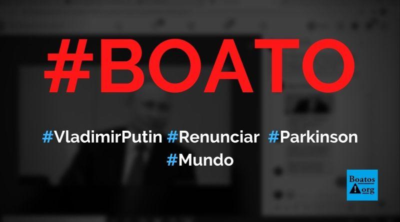 Vladimir Putin está com mal de Parkinson e vai deixar governo da Rússia, diz boato (Foto: Reprodução/Facebook)