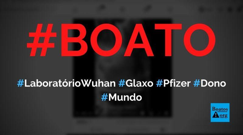 Laboratório de Wuhan é da Glaxo, Pfizer e recebe dinheiro de Soros e Gates, diz boato (Foto: Reprodução/Facebook)