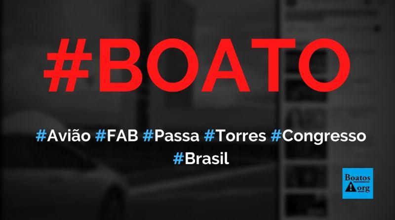 Avião da FAB passa entre as torres do Congresso Nacional, diz boato (Foto: Reprodução/Facebook)