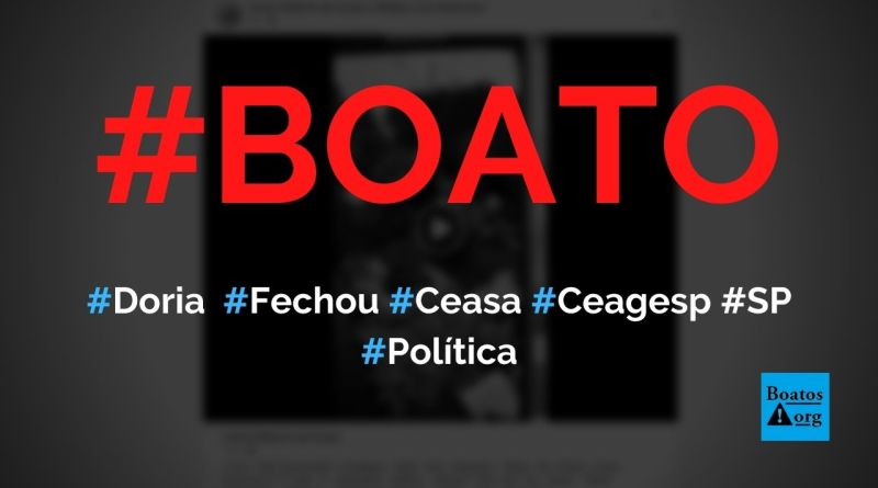 João Doria fechou o Ceasa (Ceagesp), em São Paulo, diz boato (Foto: Reprodução/Facebook)
