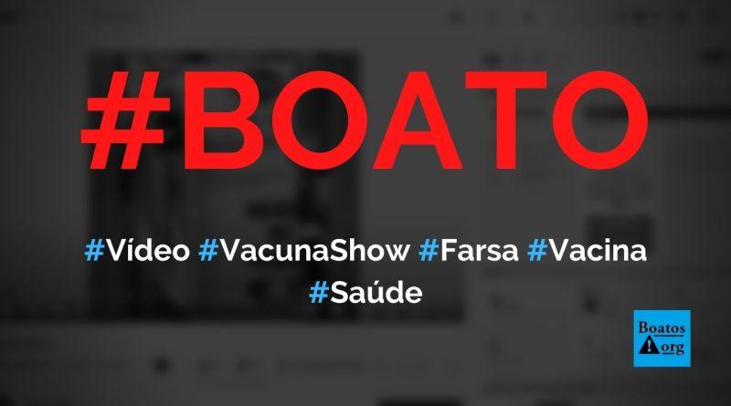 Vídeo Vacuna Show Vacina Show mostra farsa da vacinação contra Covid-19, diz boato (Foto: Reprodução/YouTUbe)