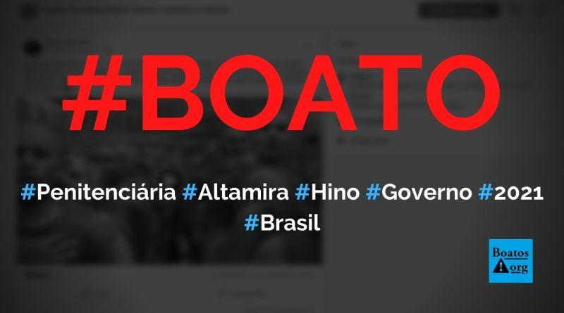 Presos da penitenciária de Altamira (administrado por forças federais) cantam Hino Nacional em 2021, diz boato (Foto: Reprodução/Facebook)