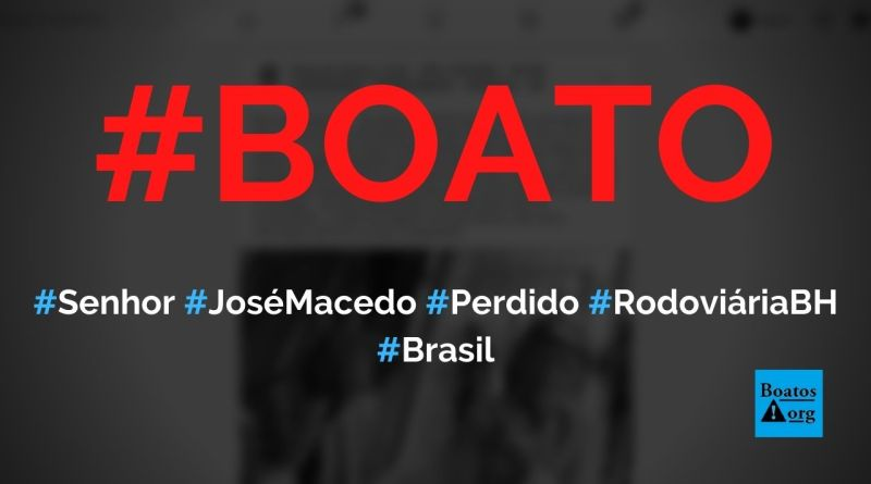 Senhor José Macedo está perdido há cinco dias na rodoviária de Belo Horizonte, diz boato (Foto: Reprodução/Facebook)