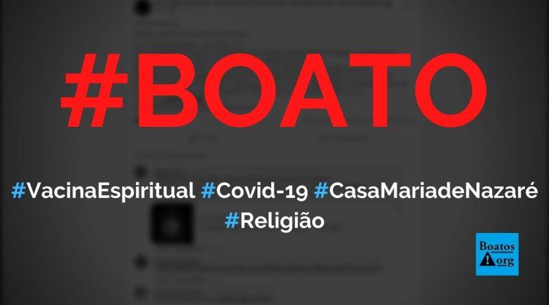 Vacina espiritual contra Covid-19 será aplicada pela Casa de Caridade Maria de Nazaré, diz boato (Foto: Reprodução/Facebook)
