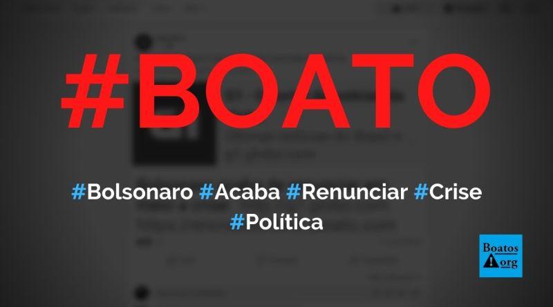 Bolsonaro acaba de renunciar em meio à crise, diz boato (Foto: Reprodução/Facebook)