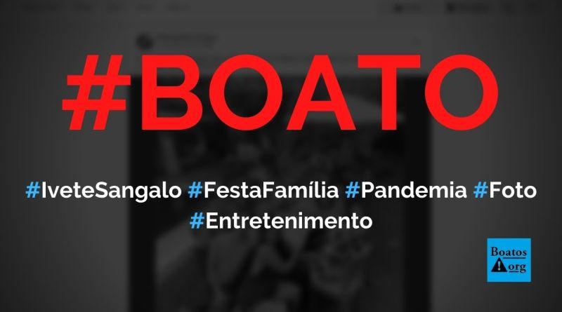 Ivete Sangalo é flagrada em festa de família durante a pandemia, diz boato (Foto: Reprodução/Facebook)