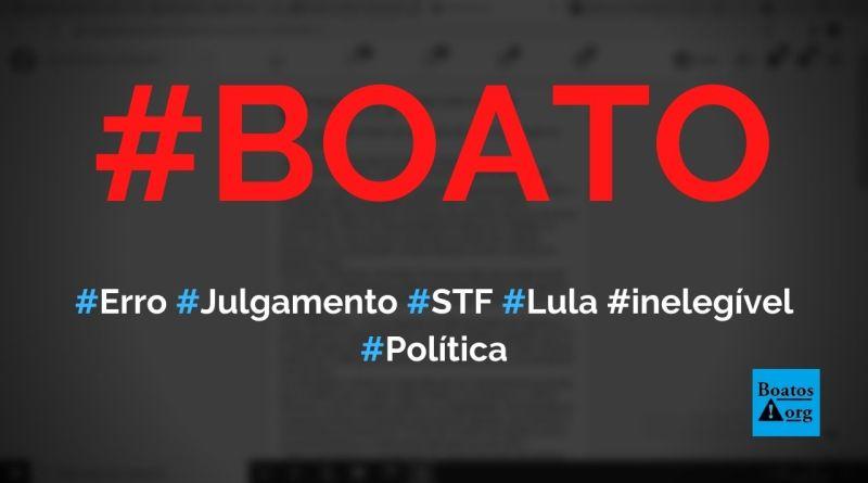 Erro no julgamento do STF deixa Lula inelegível, diz boato (Foto: Reprodução/FacebooK)