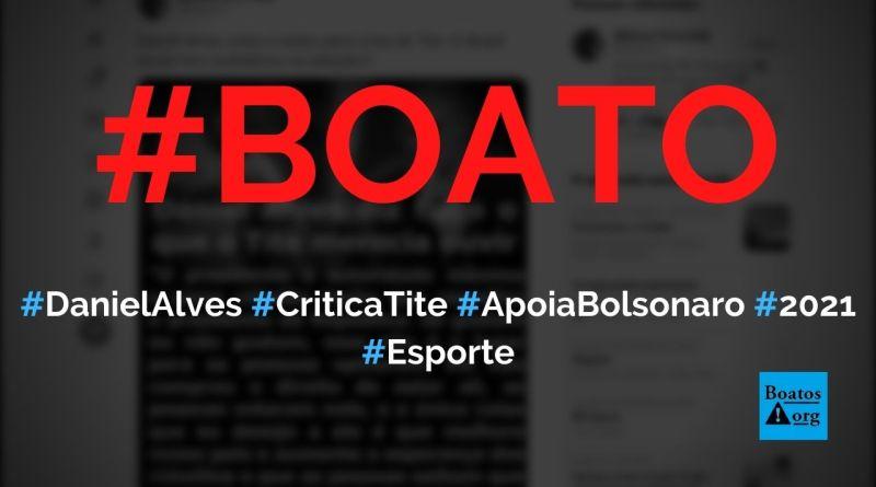Daniel Alves critica Tite, apoia Bolsonaro e defende Copa América no Brasil em post de 2021, diz boato (Foto: Reprodução/Twitter)