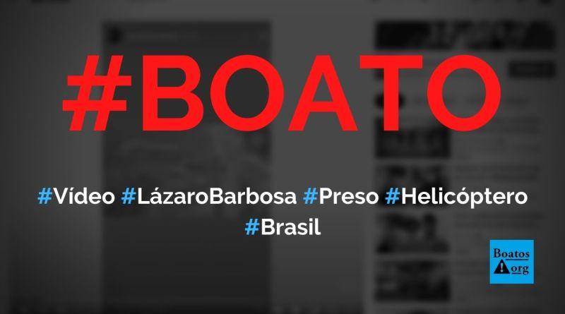 Lázaro Barbosa foi capturado e preso, mostra vídeo gravado de helicóptero, diz boato (Foto: Reprodução/YouTube)