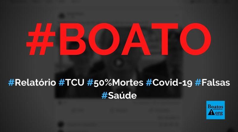TCU afirma que 50% dos óbitos registrados por Covid-19 não foram por Covid-19, diz boato (Foto: Reprodução/Facebook)