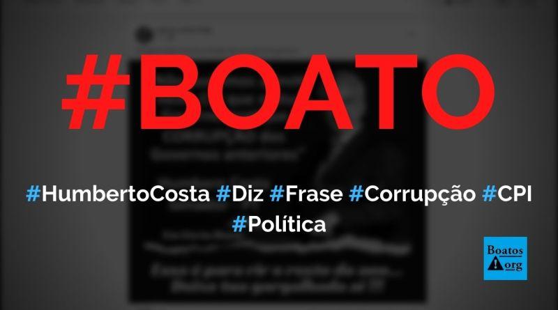 Humberto Costa diz não podemos admitir que o atual governo pratique a corrupção dos anteriores, diz boato (Foto: Reprodução/Facebook)