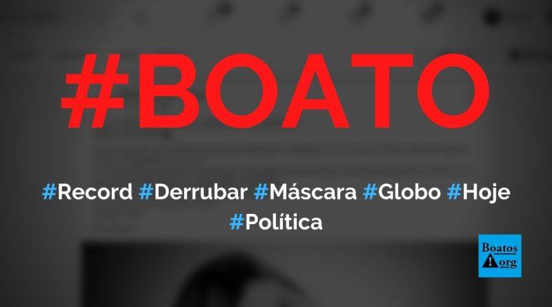 Record vai derrubar máscara da Globo em matéria sobre Bolsonaro hoje, diz boato (Foto: Reprodução/Facebook)