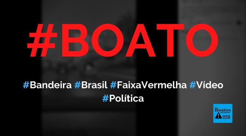 Bandeira do Brasil com faixa vermelha é hasteada em Brasília, mostra vídeo, diz boato