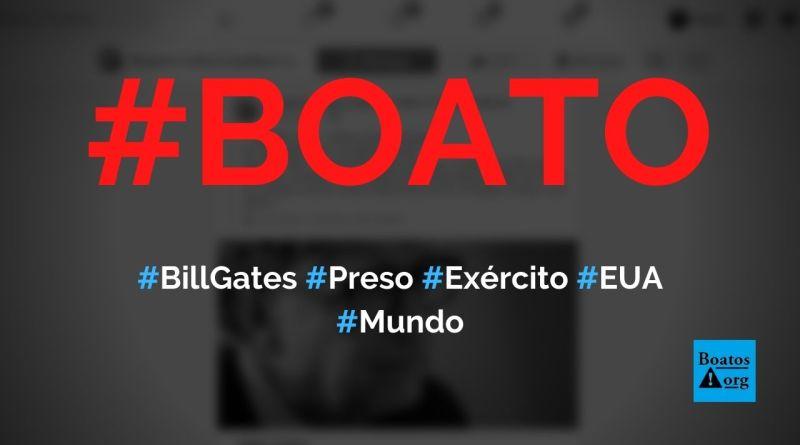Bill Gates é preso pelo exército americano por tráfico de crianças e outros crimes, diz boato (Foto: Reprodução?Facebook)