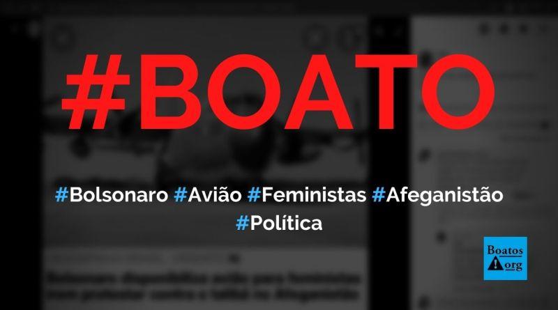 Bolsonaro disponibiliza avião para feministas protestarem contra Talibã no Afeganistão, diz boato (Foto: Reprodução/Facebook)